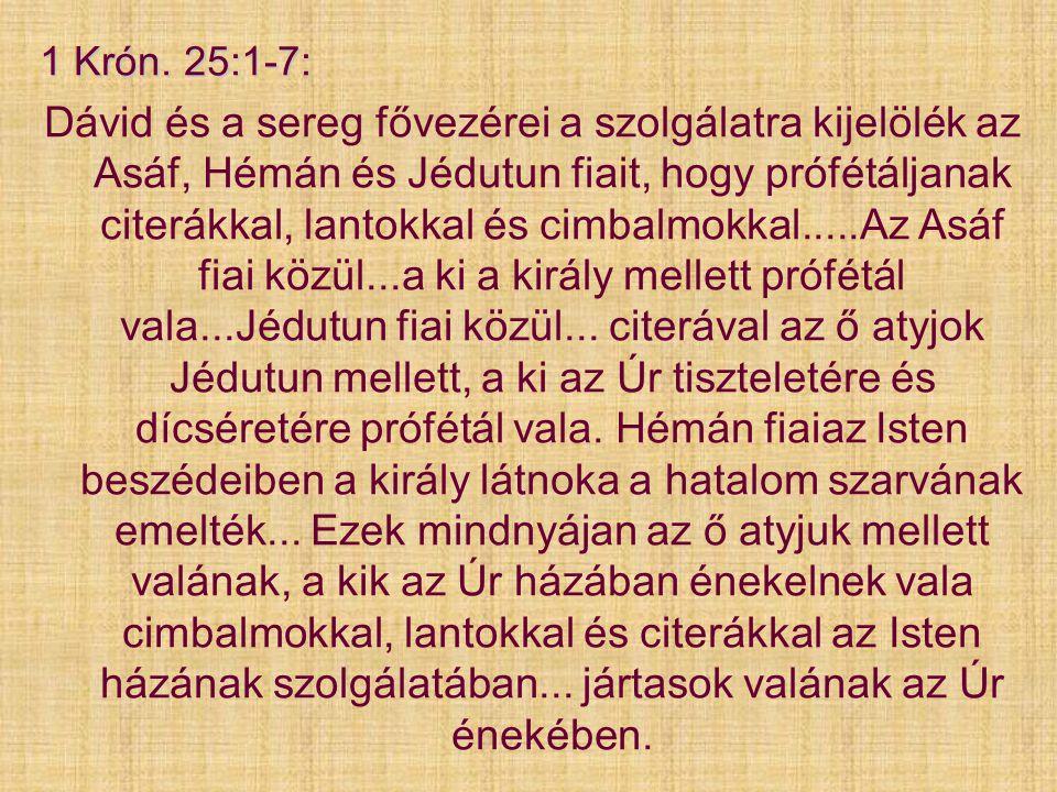 1 Krón. 25:1-7: Dávid és a sereg fővezérei a szolgálatra kijelölék az Asáf, Hémán és Jédutun fiait, hogy prófétáljanak citerákkal, lantokkal és cimbal