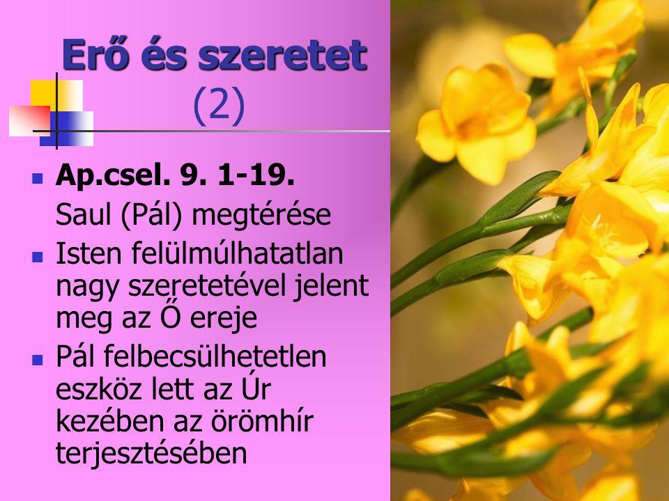 Erő és szeretet Erő és szeretet (2) Ap.csel.9. 1-19.