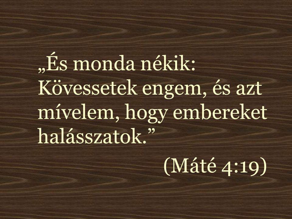 """""""És monda nékik: Kövessetek engem, és azt mívelem, hogy embereket halásszatok. (Máté 4:19)"""