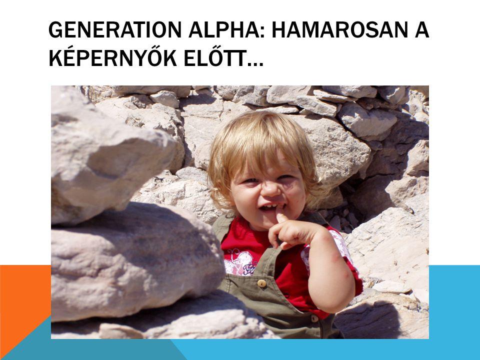 GENERATION ALPHA: HAMAROSAN A KÉPERNYŐK ELŐTT…