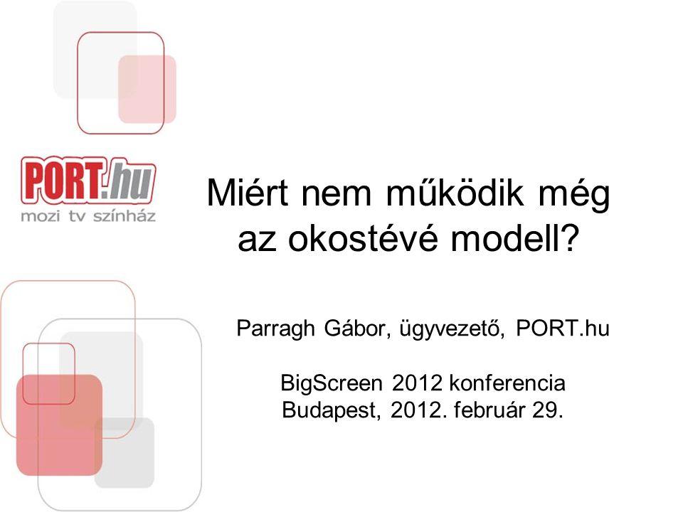 Miért nem működik még az okostévé modell? Parragh Gábor, ügyvezető, PORT.hu BigScreen 2012 konferencia Budapest, 2012. február 29.