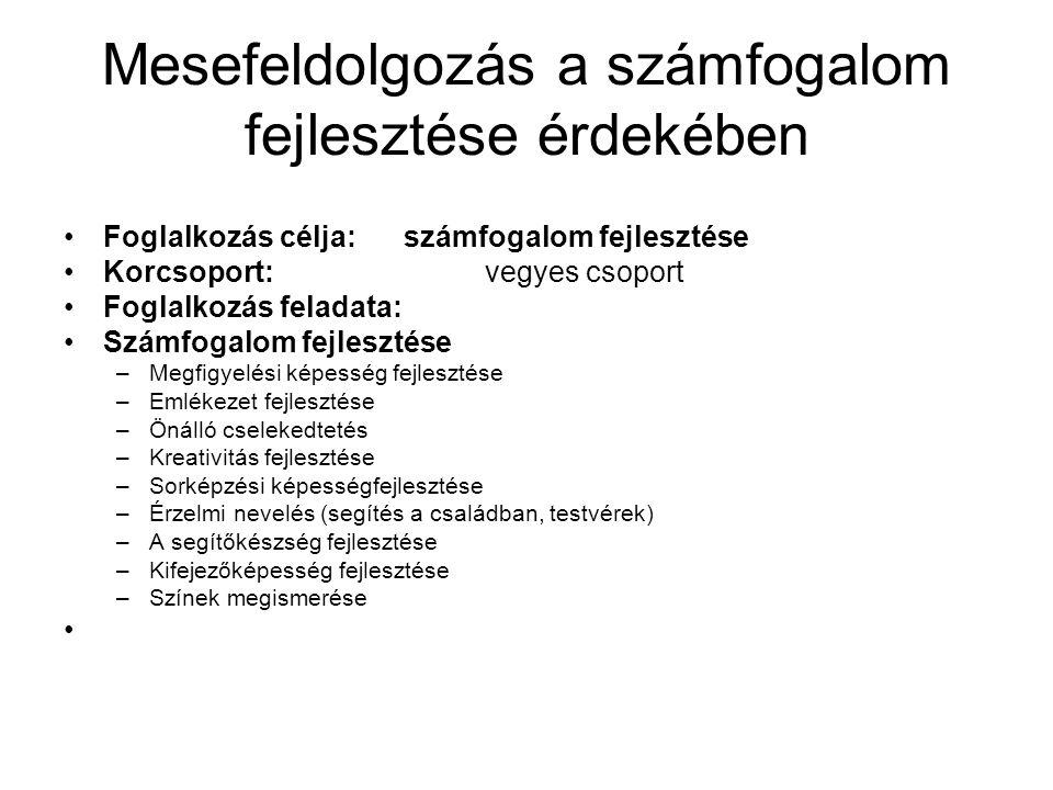 Mesefeldolgozás a számfogalom fejlesztése érdekében Foglalkozás célja: számfogalom fejlesztése Korcsoport:vegyes csoport Foglalkozás feladata: Számfog