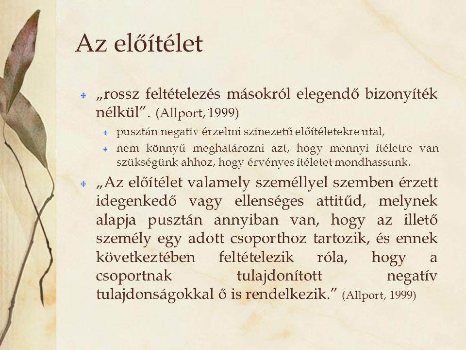 """Az előítélet """"rossz feltételezés másokról elegendő bizonyíték nélkül"""". (Allport, 1999) pusztán negatív érzelmi színezetű előítéletekre utal, nem könny"""