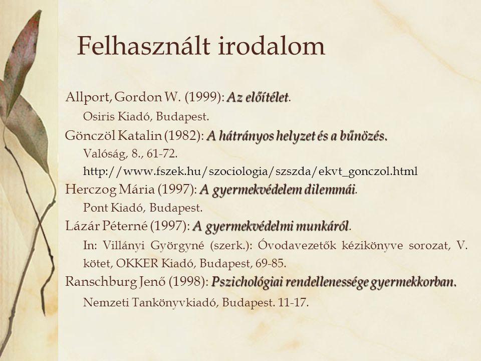Felhasznált irodalom Az előítélet Allport, Gordon W. (1999): Az előítélet. Osiris Kiadó, Budapest. A hátrányos helyzet és a bűnözés. Gönczöl Katalin (