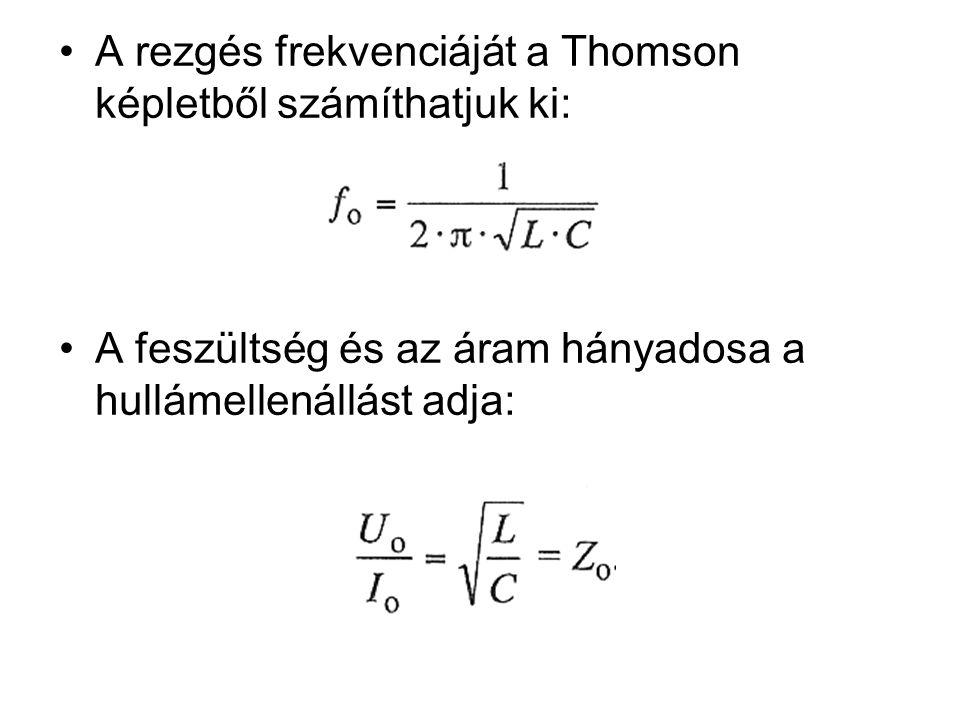 A rezgés frekvenciáját a Thomson képletből számíthatjuk ki: A feszültség és az áram hányadosa a hullámellenállást adja: