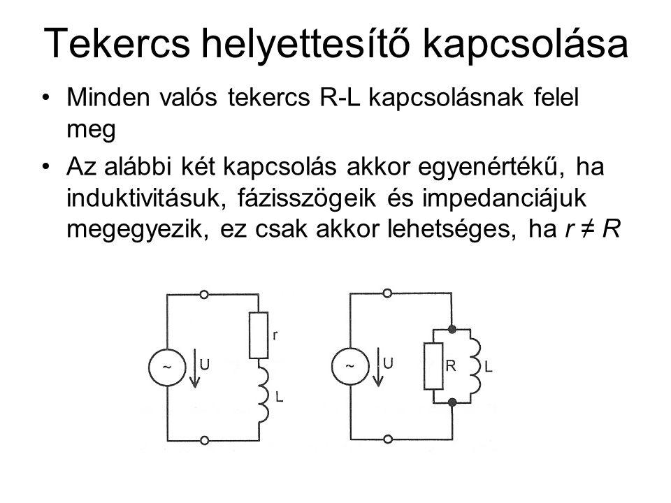 Tekercs helyettesítő kapcsolása Minden valós tekercs R-L kapcsolásnak felel meg Az alábbi két kapcsolás akkor egyenértékű, ha induktivitásuk, fázisszö