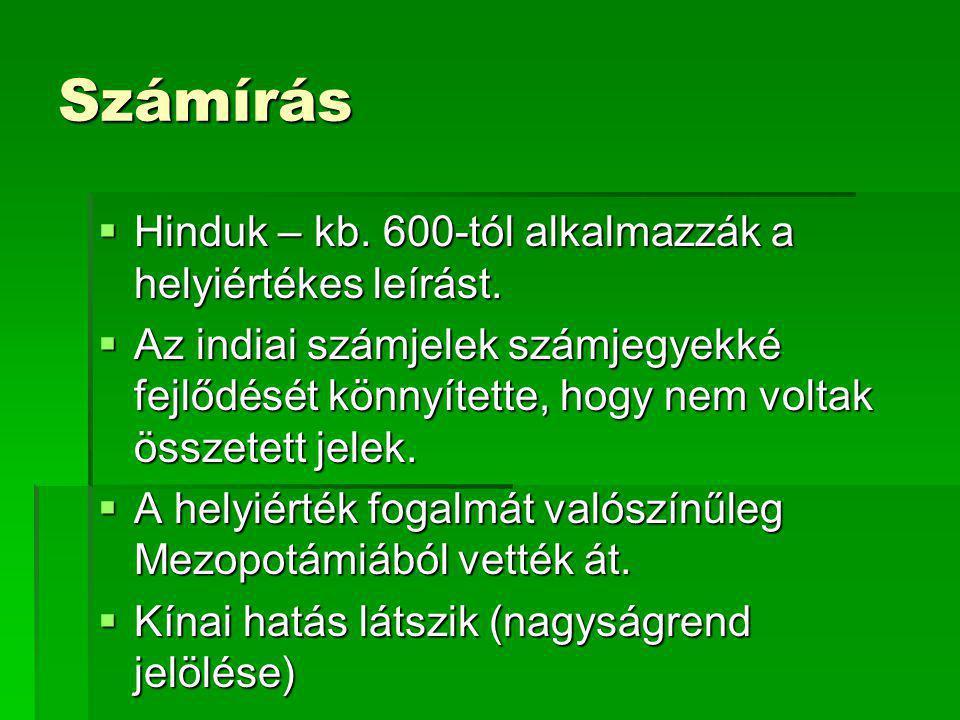 Számírás  Hinduk – kb. 600-tól alkalmazzák a helyiértékes leírást.  Az indiai számjelek számjegyekké fejlődését könnyítette, hogy nem voltak összete