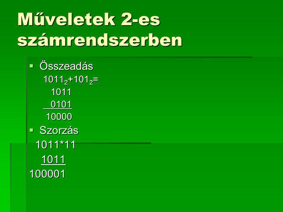 Műveletek 2-es számrendszerben  Összeadás 1011 2 +101 2 = 1011 1011 0101 0101 10000 10000  Szorzás 1011*11 1011*11 1011 1011100001
