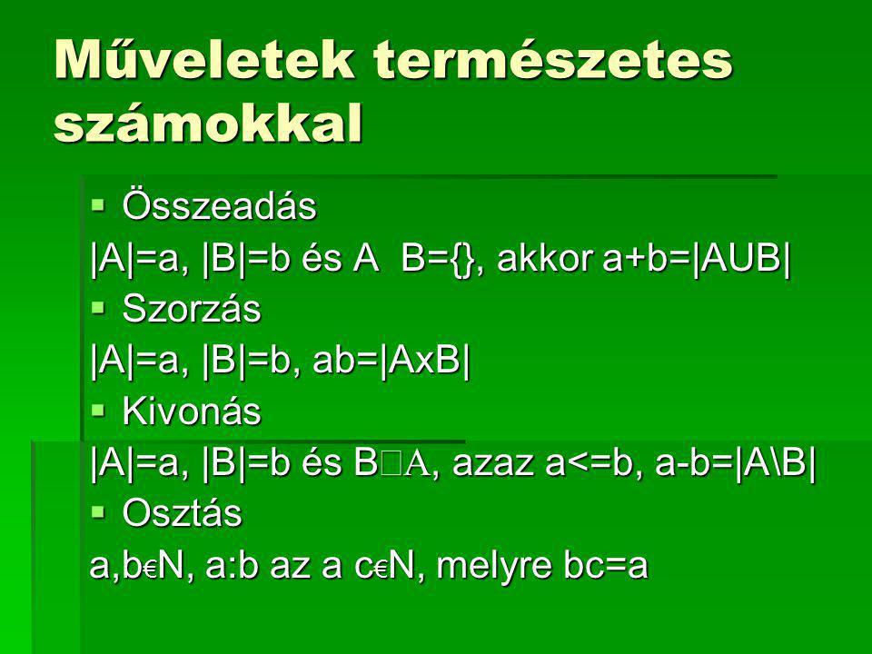 Műveleti tulajdonságok  Kommutatív A+b=b+a, ab=ba  Asszociatív (a+b)+c=a+(b+c), (ab)c=a(bc)  Disztributív (a+b)c=ac+bc