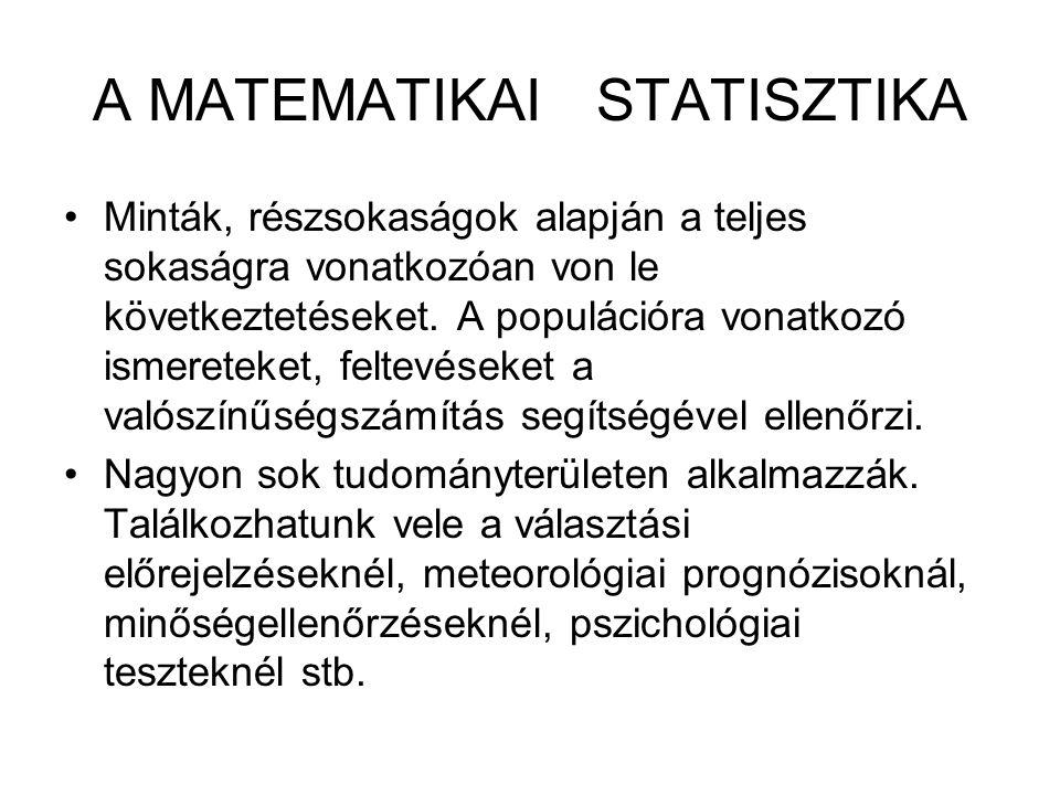 A MATEMATIKAI STATISZTIKA Minták, részsokaságok alapján a teljes sokaságra vonatkozóan von le következtetéseket. A populációra vonatkozó ismereteket,