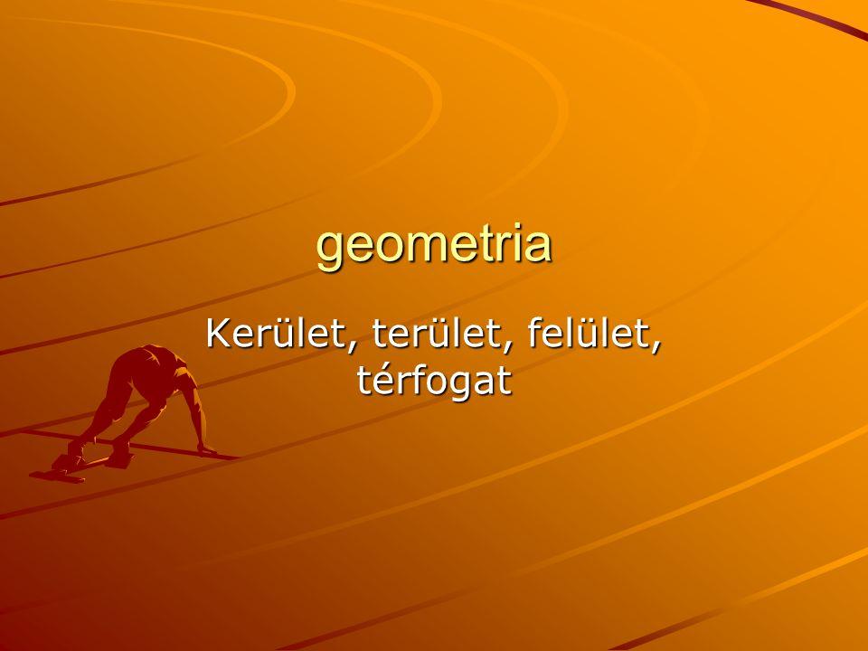 geometria Kerület, terület, felület, térfogat