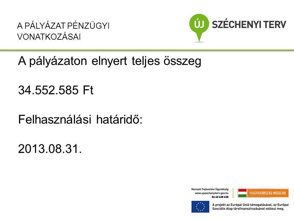 A pályázaton elnyert teljes összeg 34.552.585 Ft Felhasználási határidő: 2013.08.31.
