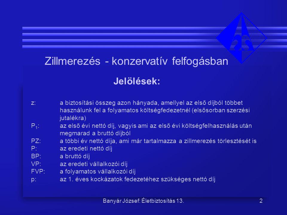 Banyár József: Életbiztosítás 13.2 Zillmerezés - konzervatív felfogásban Jelölések: z: a biztosítási összeg azon hányada, amellyel az első díjból több