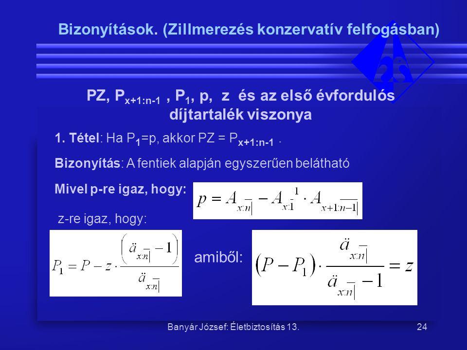 Banyár József: Életbiztosítás 13.24 PZ, P x+1:n-1, P 1, p, z és az első évfordulós díjtartalék viszonya 1. Tétel: Ha P 1 =p, akkor PZ = P x+1:n-1.. Bi
