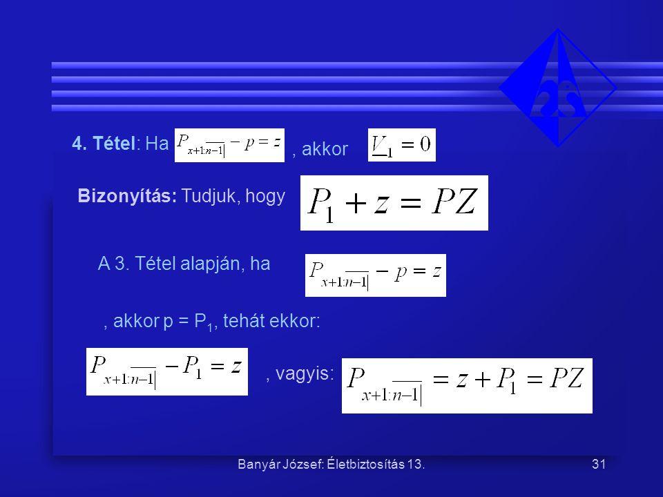 Banyár József: Életbiztosítás 13.31 4. Tétel: Ha, akkor Bizonyítás: Tudjuk, hogy A 3. Tétel alapján, ha, akkor p = P 1, tehát ekkor:, vagyis: