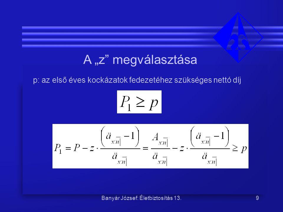 """Banyár József: Életbiztosítás 13.9 A """"z"""" megválasztása p: az első éves kockázatok fedezetéhez szükséges nettó díj"""