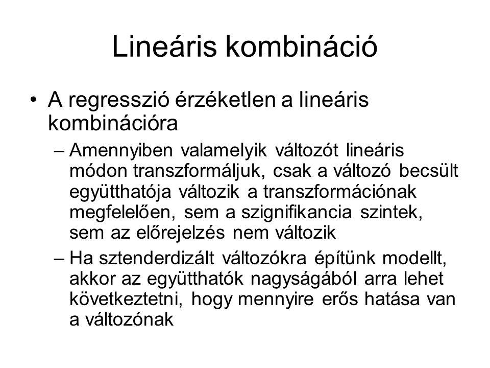 Lineáris kombináció A regresszió érzéketlen a lineáris kombinációra –Amennyiben valamelyik változót lineáris módon transzformáljuk, csak a változó bec