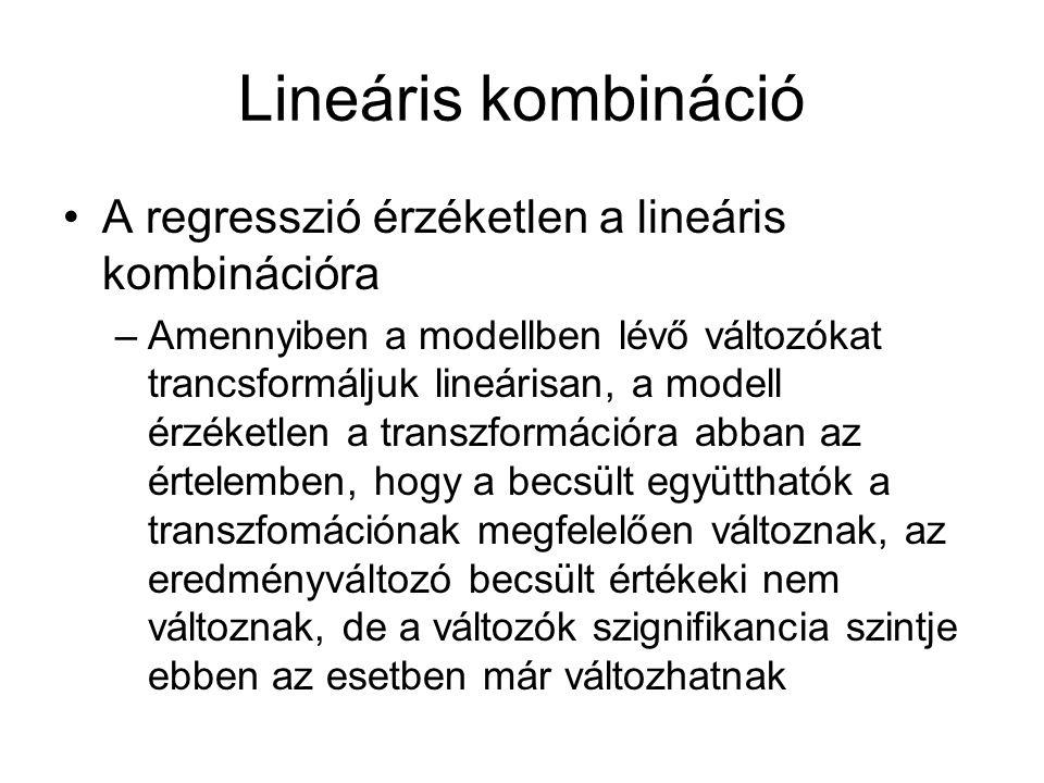 Lineáris kombináció A regresszió érzéketlen a lineáris kombinációra –Amennyiben a modellben lévő változókat trancsformáljuk lineárisan, a modell érzék