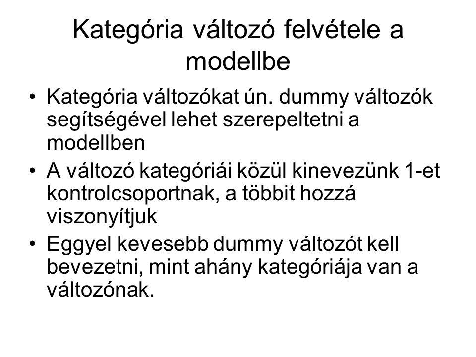 Kategória változó felvétele a modellbe Kategória változókat ún. dummy változók segítségével lehet szerepeltetni a modellben A változó kategóriái közül