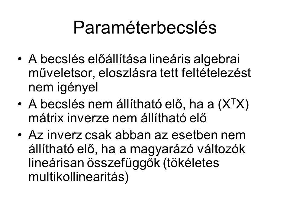Paraméterbecslés A becslés előállítása lineáris algebrai műveletsor, eloszlásra tett feltételezést nem igényel A becslés nem állítható elő, ha a (X T