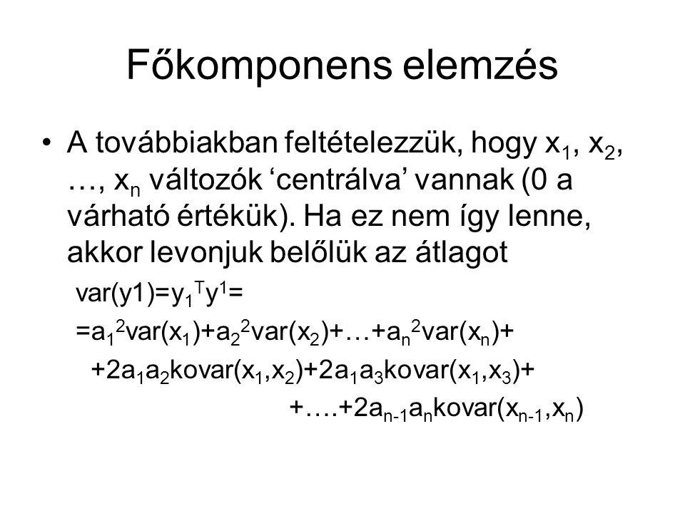 Főkomponens elemzés A továbbiakban feltételezzük, hogy x 1, x 2, …, x n változók 'centrálva' vannak (0 a várható értékük). Ha ez nem így lenne, akkor