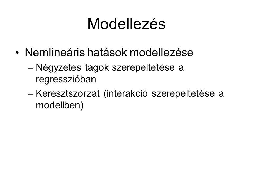 Modellezés Nemlineáris hatások modellezése –Négyzetes tagok szerepeltetése a regresszióban –Keresztszorzat (interakció szerepeltetése a modellben)