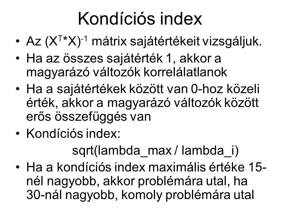 Kondíciós index Az (X T *X) -1 mátrix sajátértékeit vizsgáljuk. Ha az összes sajátérték 1, akkor a magyarázó változók korrelálatlanok Ha a sajátértéke