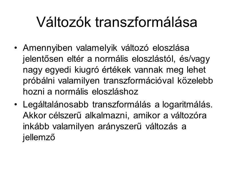 Változók transzformálása Amennyiben valamelyik változó eloszlása jelentősen eltér a normális eloszlástól, és/vagy nagy egyedi kiugró értékek vannak meg lehet próbálni valamilyen transzformációval közelebb hozni a normális eloszláshoz Legáltalánosabb transzformálás a logaritmálás.