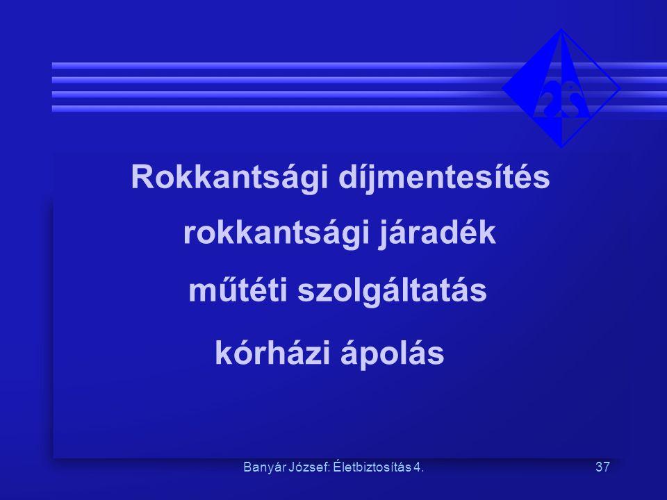 Banyár József: Életbiztosítás 4.37 Rokkantsági díjmentesítés rokkantsági járadék műtéti szolgáltatás kórházi ápolás