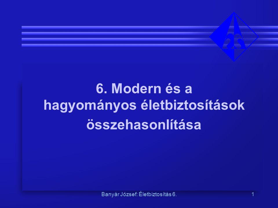 Banyár József: Életbiztosítás 6.1 6. Modern és a hagyományos életbiztosítások összehasonlítása