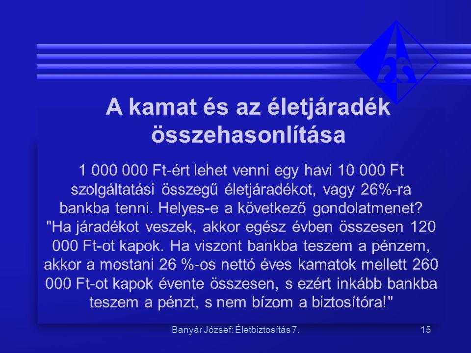 Banyár József: Életbiztosítás 7.15 A kamat és az életjáradék összehasonlítása 1 000 000 Ft-ért lehet venni egy havi 10 000 Ft szolgáltatási összegű él