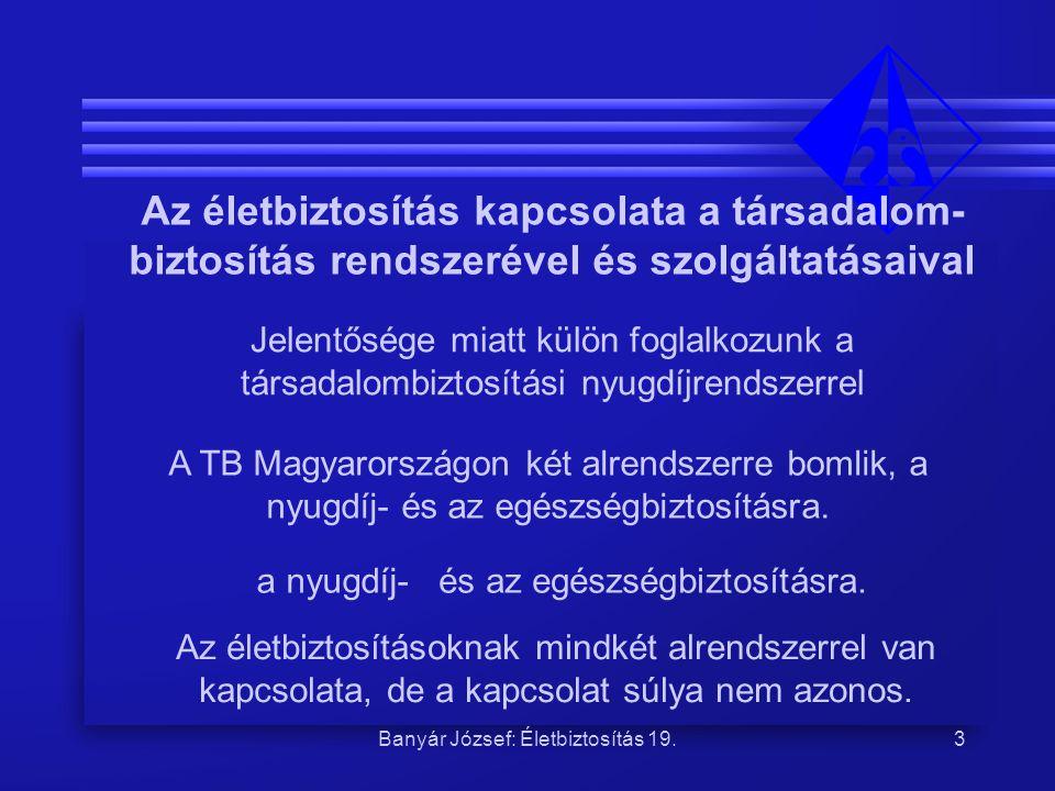 Banyár József: Életbiztosítás 19.4 A TB nyugdíjrendszerével való összehasonlítás aspektusai: cél, illetve funkció, működési rendszer, a befizetések és a kifizetések közötti viszony, a belépés indoka profit