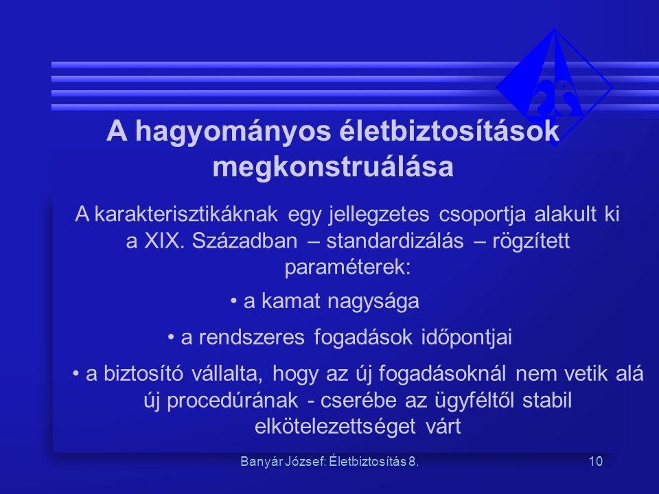 Banyár József: Életbiztosítás 8.10 A hagyományos életbiztosítások megkonstruálása A karakterisztikáknak egy jellegzetes csoportja alakult ki a XIX.