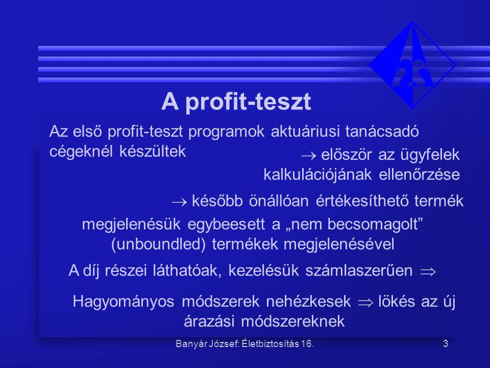 Banyár József: Életbiztosítás 16.3 A profit-teszt Az első profit-teszt programok aktuáriusi tanácsadó cégeknél készültek  először az ügyfelek kalkulá