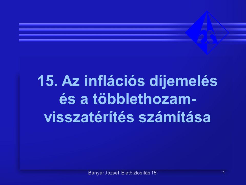 Banyár József: Életbiztosítás 15.1 15. Az inflációs díjemelés és a többlethozam- visszatérítés számítása
