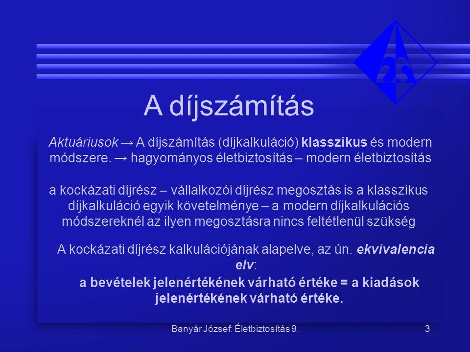Banyár József: Életbiztosítás 9.3 A díjszámítás Aktuáriusok → A díjszámítás (díjkalkuláció) klasszikus és modern módszere. → hagyományos életbiztosítá