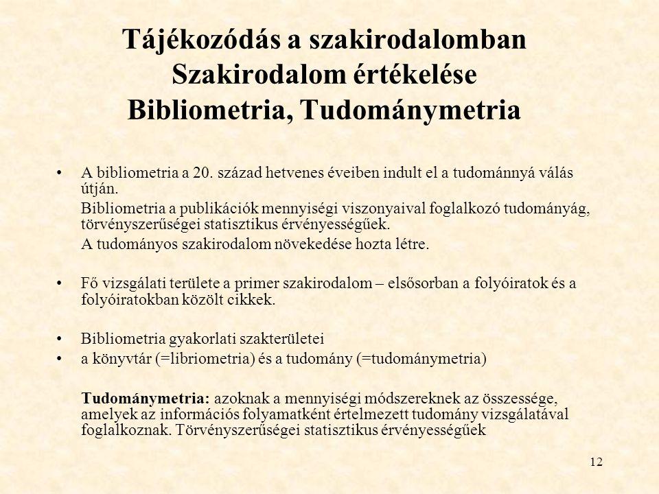 12 Tájékozódás a szakirodalomban Szakirodalom értékelése Bibliometria, Tudománymetria A bibliometria a 20. század hetvenes éveiben indult el a tudomán