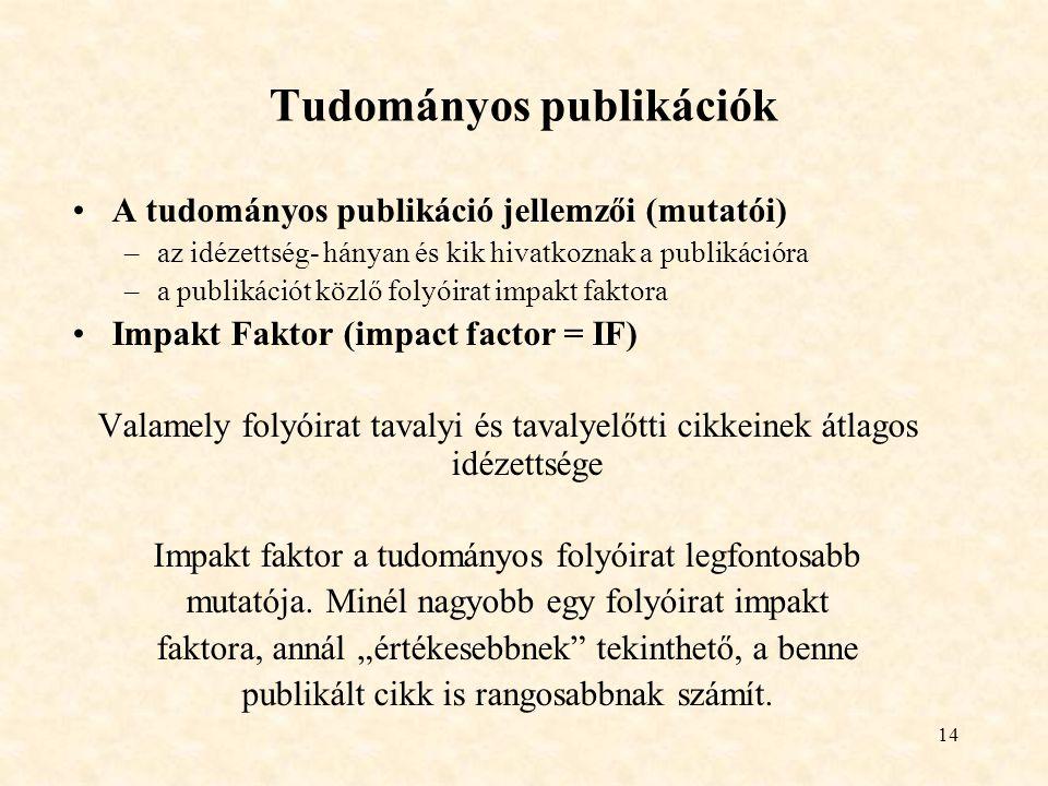 14 Tudományos publikációk A tudományos publikáció jellemzői (mutatói) –az idézettség- hányan és kik hivatkoznak a publikációra –a publikációt közlő fo