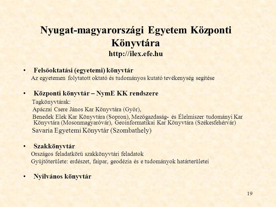 19 Nyugat-magyarországi Egyetem Központi Könyvtára http://ilex.efe.hu Felsőoktatási (egyetemi) könyvtár Az egyetemen folytatott oktató és tudományos k