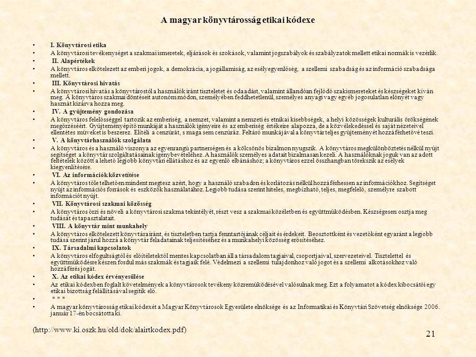 21 A magyar könyvtárosság etikai kódexe I. Könyvtárosi etika A könyvtárosi tevékenységet a szakmai ismeretek, eljárások és szokások, valamint jogszabá