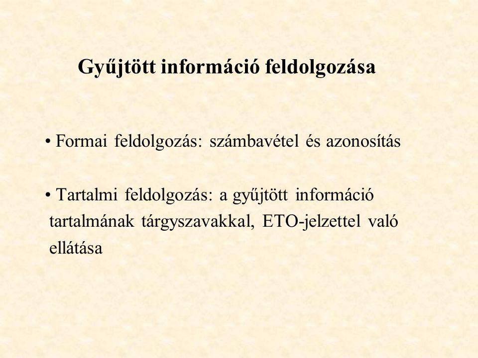 Gyűjtött információ feldolgozása Formai feldolgozás: számbavétel és azonosítás Tartalmi feldolgozás: a gyűjtött információ tartalmának tárgyszavakkal,