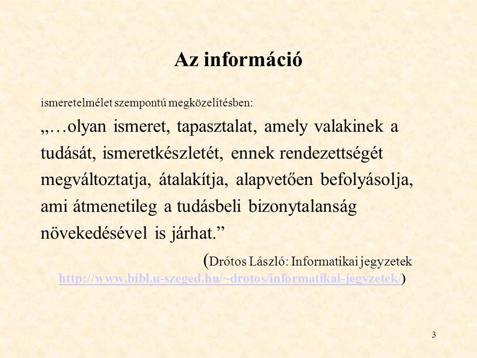 """3 Az információ ismeretelmélet szempontú megközelítésben: """"…olyan ismeret, tapasztalat, amely valakinek a tudását, ismeretkészletét, ennek rendezettsé"""