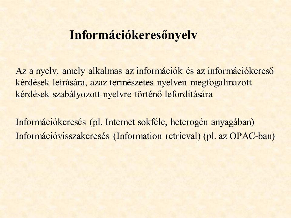 Információkeresőnyelv Az a nyelv, amely alkalmas az információk és az információkereső kérdések leírására, azaz természetes nyelven megfogalmazott kér