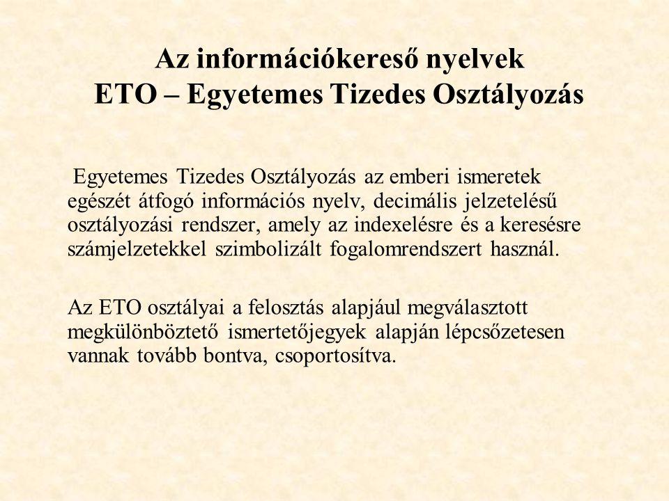 Az információkereső nyelvek ETO – Egyetemes Tizedes Osztályozás Egyetemes Tizedes Osztályozás az emberi ismeretek egészét átfogó információs nyelv, de