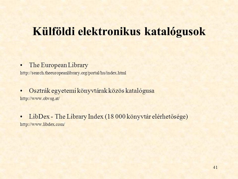 41 Külföldi elektronikus katalógusok The European Library http://search.theeuropeanlibrary.org/portal/hu/index.html Osztrák egyetemi könyvtárak közös