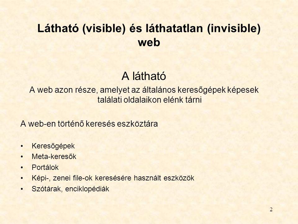 2 Látható (visible) és láthatatlan (invisible) web A látható A web azon része, amelyet az általános keresőgépek képesek találati oldalaikon elénk tárn