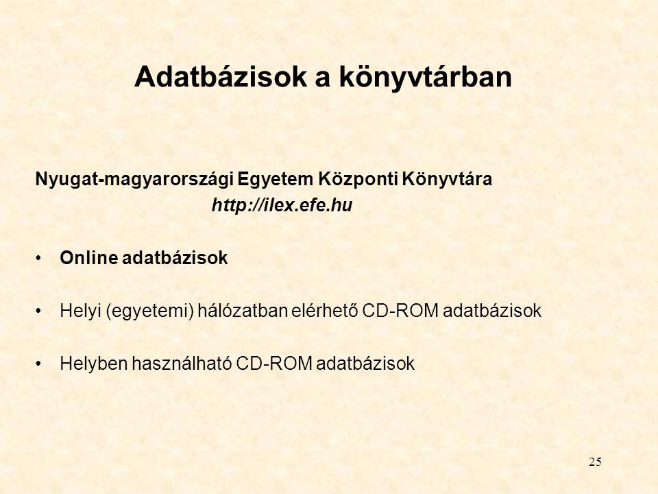 25 Adatbázisok a könyvtárban Nyugat-magyarországi Egyetem Központi Könyvtára http://ilex.efe.hu Online adatbázisok Helyi (egyetemi) hálózatban elérhet