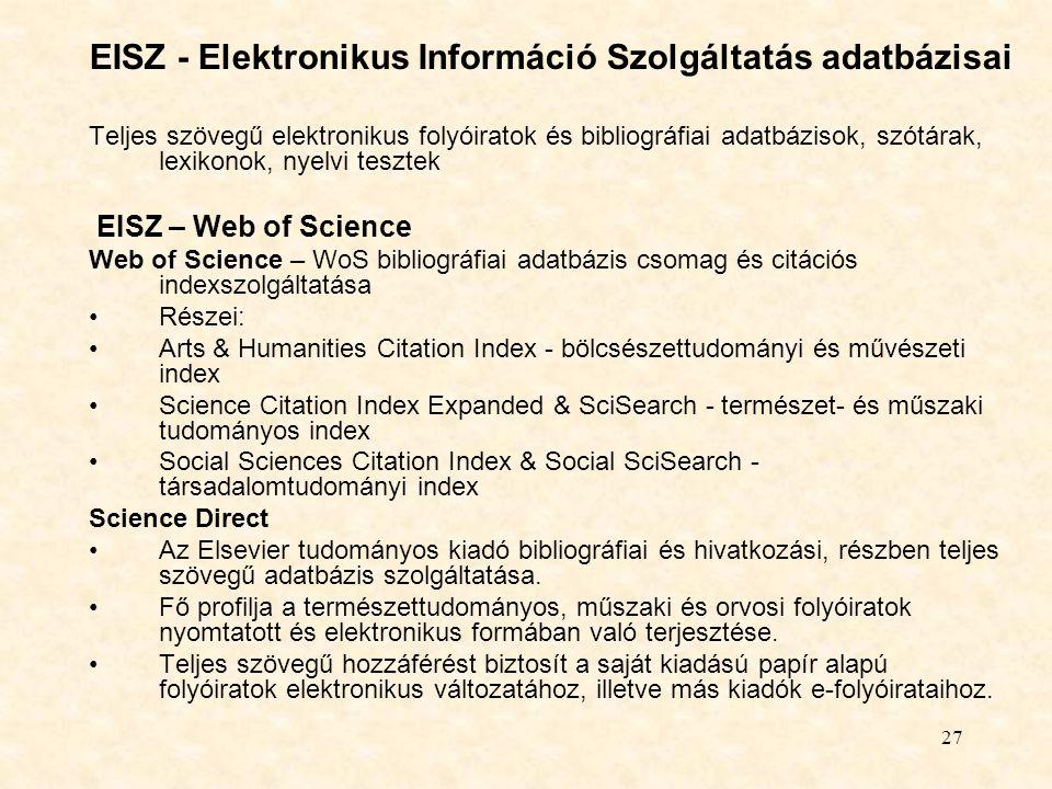 27 EISZ - Elektronikus Információ Szolgáltatás adatbázisai Teljes szövegű elektronikus folyóiratok és bibliográfiai adatbázisok, szótárak, lexikonok,