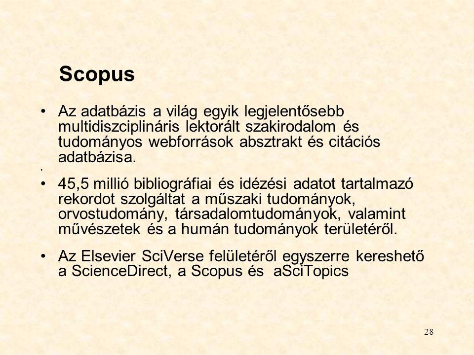 28 Scopus Az adatbázis a világ egyik legjelentősebb multidiszciplináris lektorált szakirodalom és tudományos webforrások absztrakt és citációs adatbáz