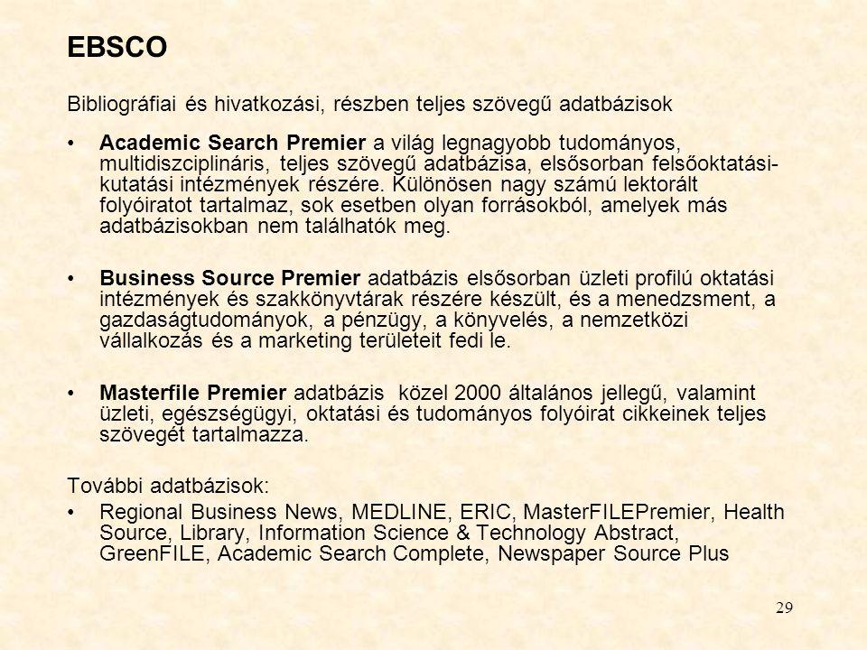 29 EBSCO Bibliográfiai és hivatkozási, részben teljes szövegű adatbázisok Academic Search Premier a világ legnagyobb tudományos, multidiszciplináris,
